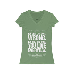 "Crank Style's ""you only live once, WRONG. You LIVE EVERYDAY. is a classic v-neck ladies tee. super light and super cute. Just a positive outlook on life as we move thru 2020!!"