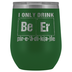 I Only Drink Beer Periodically 12oz Tumblers