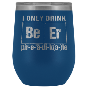 crank style beer and spirits drinkware. I Only Drink Beer Periodically 12oz Tumblers are awesome for gifts for on and off the trails.