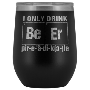 I Only Drink Beer Periodically 12oz stainless steel vacuum sealed Tumblers is available in several colors. This is a great gift item for St patricks day or as an everyday drink cup.