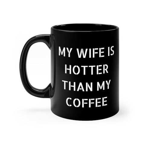 My Wife Is Hotter Than My Coffee | Classic Mug