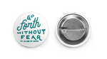 Go Forth Without Fear Buttons | Catholic Buttons - pin on apparel, hats, backpacks