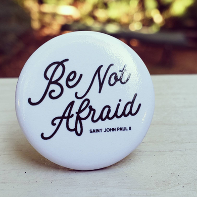 Be Not Afraid Saint John Paul II Buttons