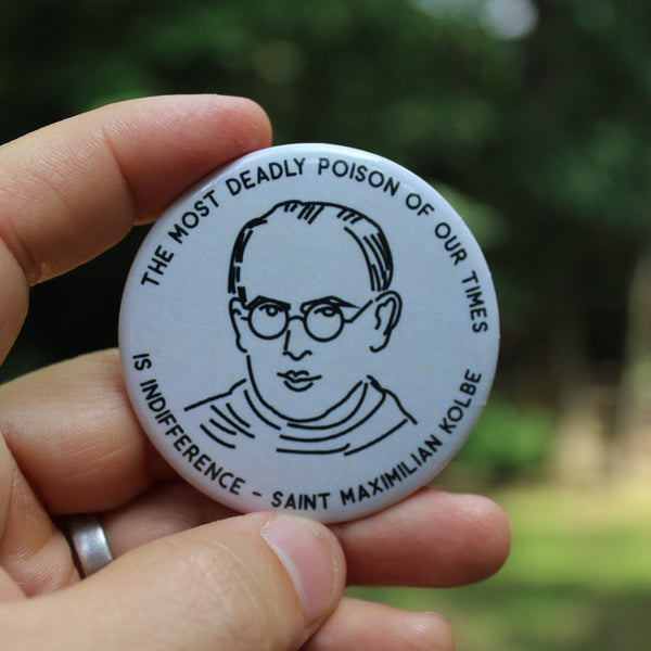 The Most Deadly Poison of our Times is Indifference Buttons | St. Maximilian Kolbe Buttons