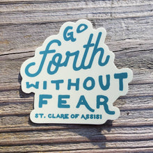 Load image into Gallery viewer, Go Forth Without Fear St Clare of Assisi Sticker | Catholic Stickers