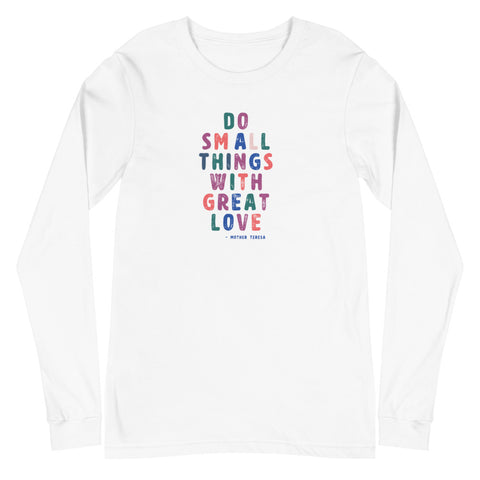 Small Things Great Love Mother Teresa Unisex Long Sleeve Tee White