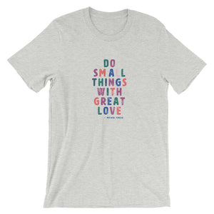 Do Small Things With Great Love - Saint Mother Teresa Short-Sleeve Unisex T-Shirt Gray