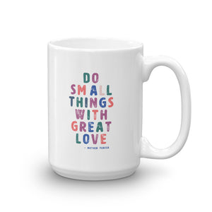 Do Small Things With Great Love | Saint Mother Teresa | Ceramic Mug 11oz or 15oz