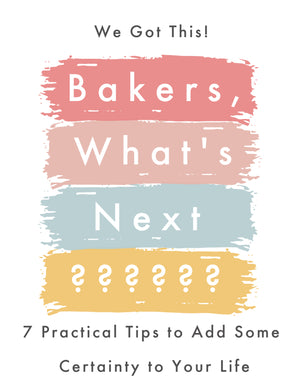 Bakers, What's Next? 7 Practical Tips to Add some Certainty to Your Life