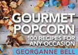 Gourmet Popcorn 100 Recipes for Any Occasion, by Georganne Bell (LilaLoa)