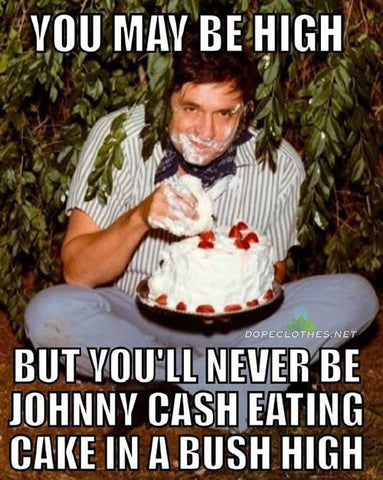 funny weed pictures, funny weed qoutes, funny weed memes johnny cash bush cake