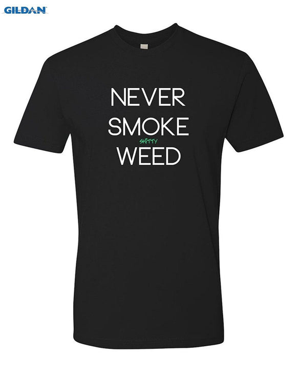 Never Smoke Shitty Weed T-shirt - Dope Clothes