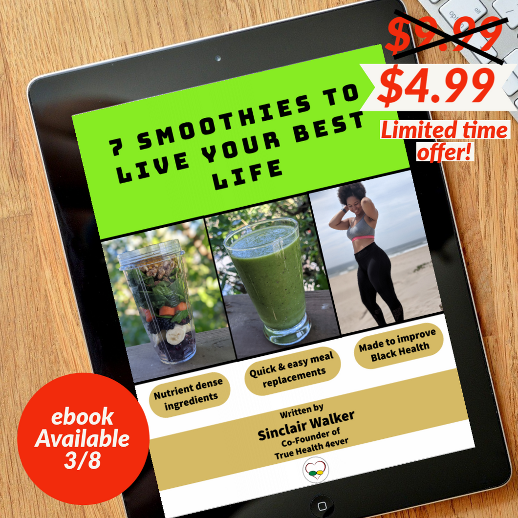 7 Smoothies to Live Your Best Life written by Sinclair Walker gives you 7 easy to make smoothies packed with nutrition to fight the most common health disparities. Get your Smoothie Book today to start or continue to heal your body! Available at www.truehealth4ever.com.