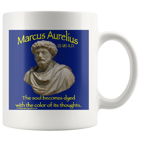 "MARCUS AURELIUS  -""The soul becomes dyed with the color of its thoughts"" -11oz"