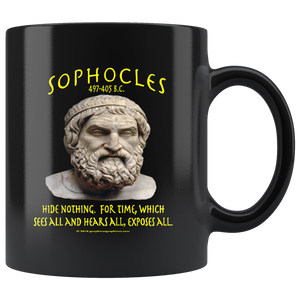 "SOPHOCLES -""Hide nothing.  For time, which sees all and hears all, exposes all"" -11oz"