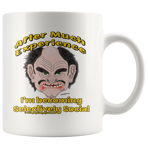 AFTER MUCH EXPERIENCE... -I AM BECOMING SELECTIVELY SOCIAL -11oz