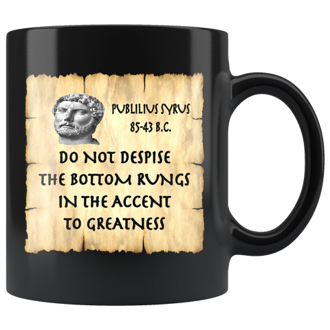 "PUBLILIUS SYRUS  -""Do not despise the bottom rungs in the accent to greatness""  -11oz"