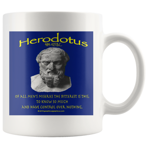 "HERODOTUS -""Of all men's miseries the bitterest is this, to know so much and have control over nothing"" -11oz"