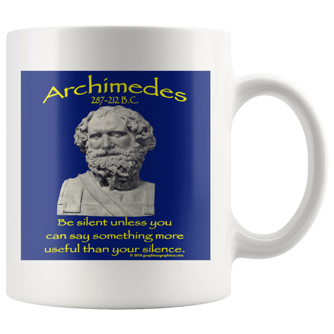 "ARCHIMEDES -""Be silent unless you can say something more useful than your silence"" -11oz"