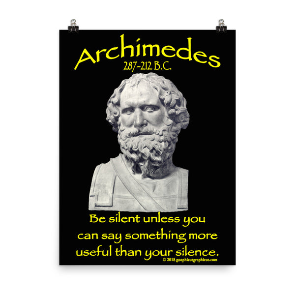 ARCHIMEDES...Be silent unless you can say something more useful than your silence.