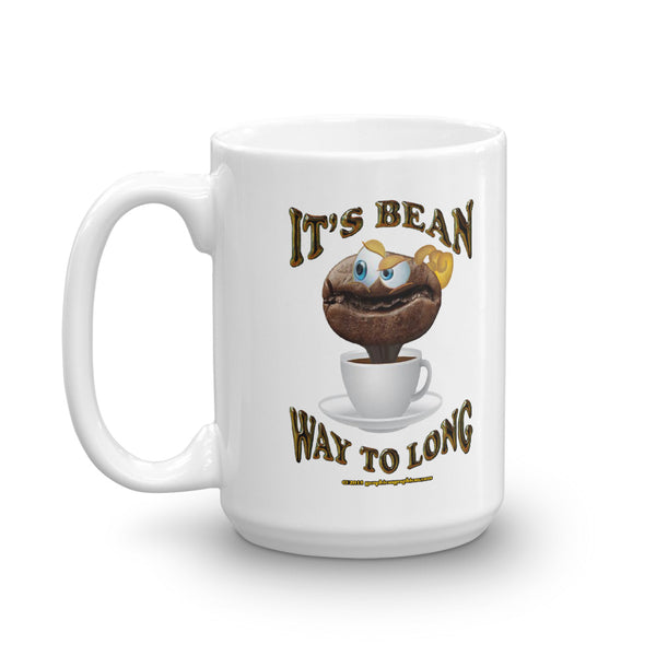 IT'S BEAN WAY TO LONG