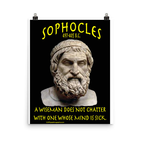 SOPHOCLES 2... A wise man does not chatter with one whose mind is sick.