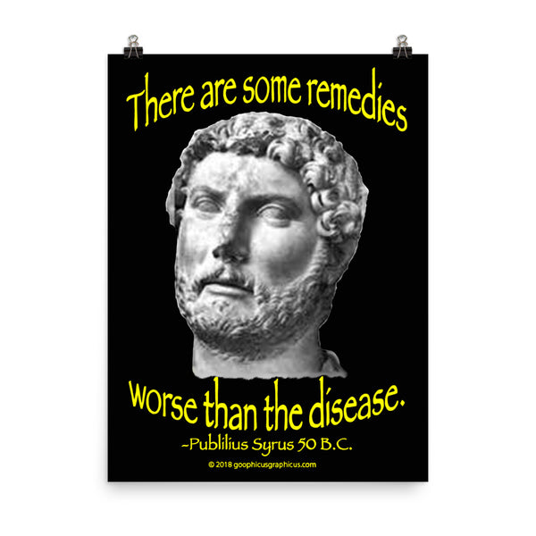 PUBLILIUS SYRUS... Some remedies are worse than the disease.
