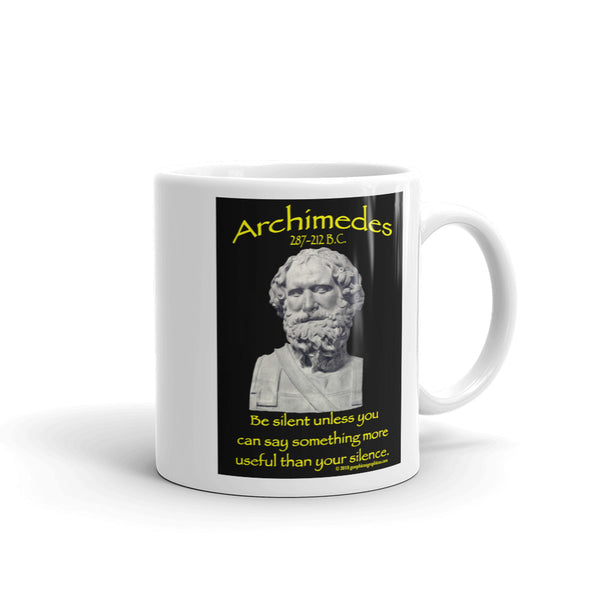 ARCHIMEDES... Be silent unless you can say something more useful than your silence.
