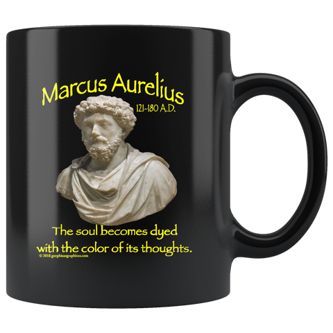 "MARCUS AURELIUS -""The soul becomes dyed with the color of its thoughts"" 11oz"