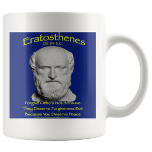 "ERATOSTHENES  -""Forgive others not because they deserve forgiveness -but because you deserve peace""  -11oz"