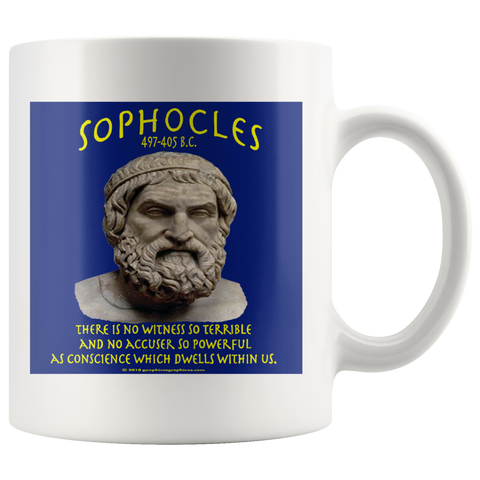 "SOPHOCLES  -""There is no witness so terrible and no accuser so powerful as conscience which dwells within us"" -11oz"