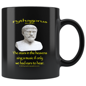 "PYTHAGORUS -""The stars in the heavens sing a music if only we had ears to here""  -11oz"