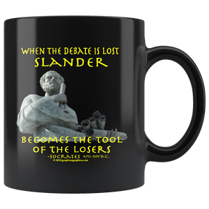 "SOCRATES  -""When the debate is lost slander becomes the tool of the loser"" -11oz"