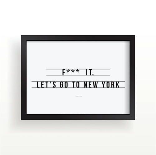 **** it lets go to New York print