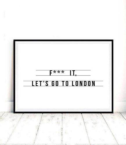 **** it lets go to London print