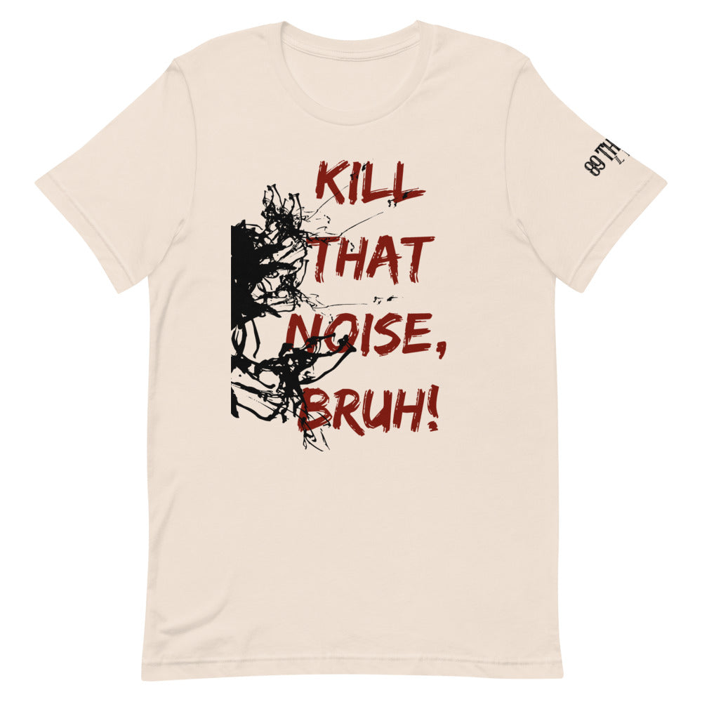 Kill That Noise Tee