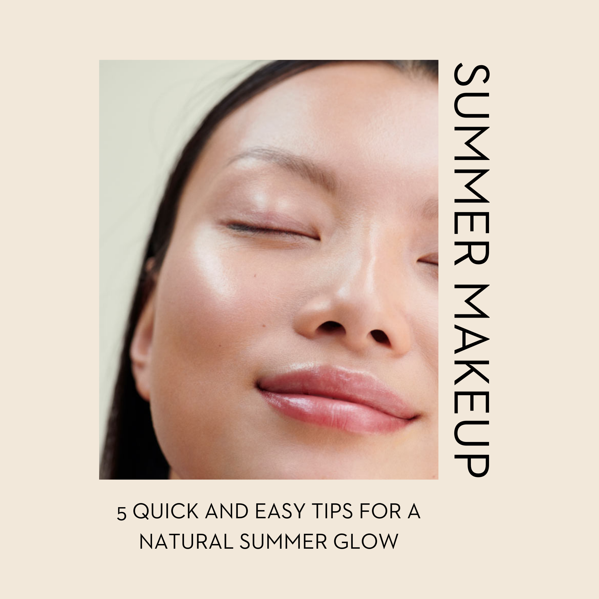 Summer Makeup - 5 Quick and easy tips for a natural summer glow