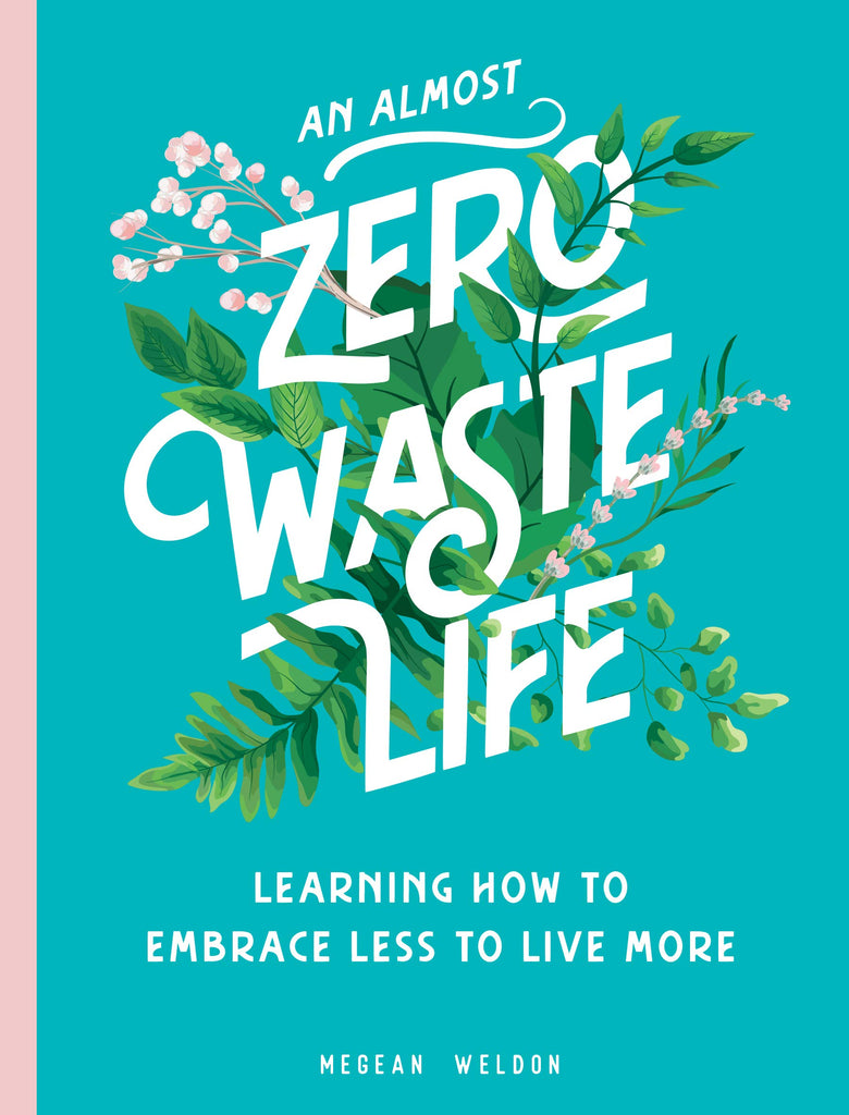 AN ALMOST ZERO WASTE LIF E - LEARNING HOW TO EMBRACE LESS TO LIVE MORE