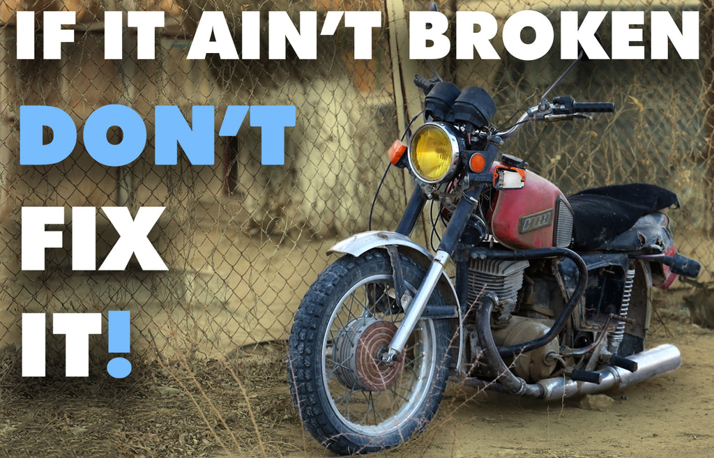 If it ain't broken, don't fix it!
