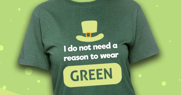 I do not need a reason to wear green St. Patrick's Day Easter Spring unisex tshirt