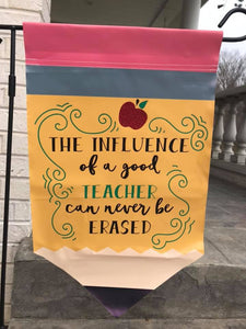 "Pencil Garden Flag ""The influence of a good teacher can never be erased"" 12x18"""