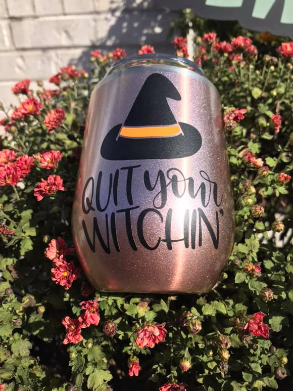 Quit Your Witchin' Halloween Wine Tumbler