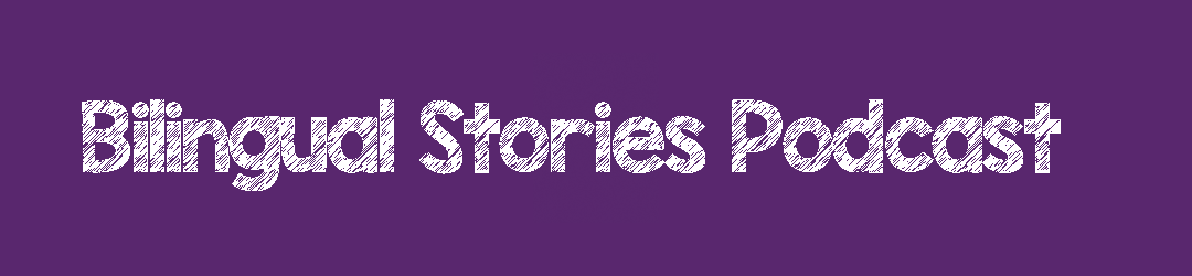 Bilingual Stories Podcast