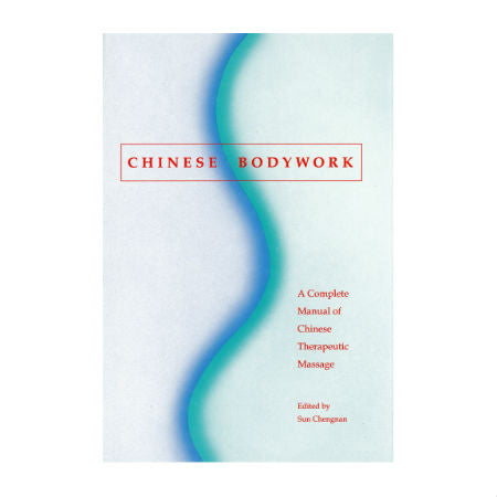 Chinese Bodywork - The Complete Manual of Chinese Therapeutic Massage