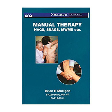 Manual Therapy: NAGS, SNAGS, MWMS etc. 6th Ed