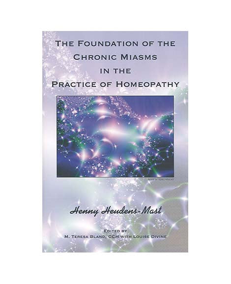 Foundations of the Chronic Miasms in the Practice of Homeopathy