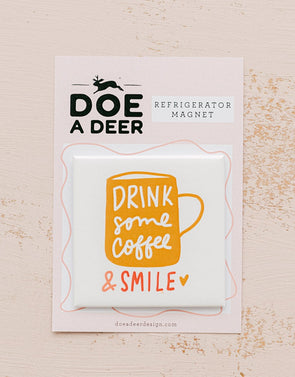Drink Some Coffee & Smile Refrigerator Magnet