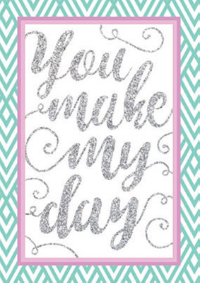 You make my day blank card from the Glitz collection. Retail $3.99. Unit Quantity 6. Inside: Blank