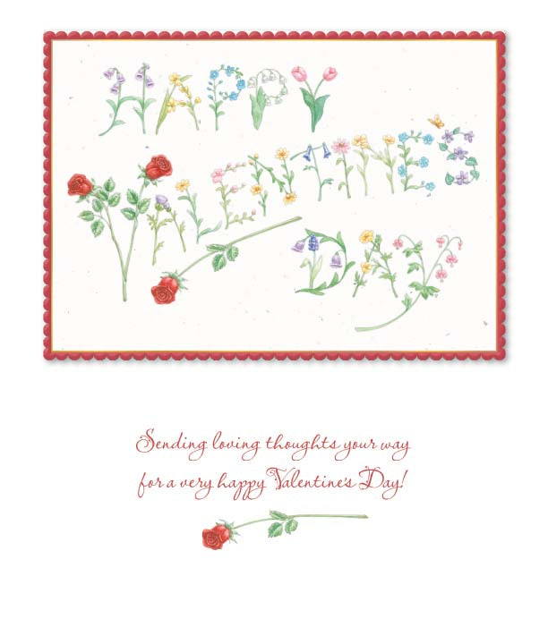 Written in flowers- Carol Wilson Valentine's greeting card. Unit Quantity: 6. Retail: $3.95. Inside: Sending love thoughts your way for a very happy Valentine's Day!