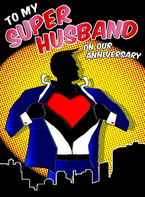 Husband Anniversary card Retail: $4.49 Unit pack 6 Inside: You are my hero...
